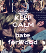 KEEP CALM AND hate forwood - Personalised Poster A4 size