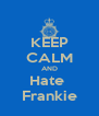 KEEP CALM AND Hate  Frankie - Personalised Poster A4 size
