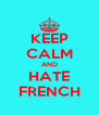 KEEP CALM AND HATE FRENCH - Personalised Poster A4 size