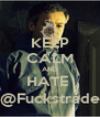 KEEP CALM AND HATE  @Fuckstrade - Personalised Poster A4 size