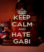 KEEP CALM AND HATE  GABI - Personalised Poster A4 size