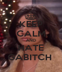 KEEP CALM AND HATE GABITCH  - Personalised Poster A4 size