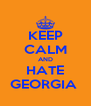 KEEP CALM AND HATE GEORGIA  - Personalised Poster A4 size