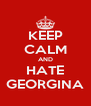 KEEP CALM AND HATE GEORGINA - Personalised Poster A4 size