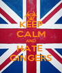 KEEP CALM AND HATE  GINGERS - Personalised Poster A4 size