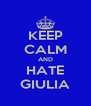 KEEP CALM AND HATE GIULIA - Personalised Poster A4 size