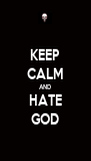 KEEP CALM AND HATE GOD - Personalised Poster A4 size
