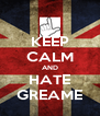 KEEP CALM AND HATE GREAME - Personalised Poster A4 size