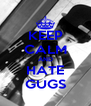 KEEP CALM AND HATE GUGS - Personalised Poster A4 size