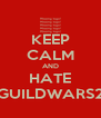 KEEP CALM AND HATE GUILDWARS2 - Personalised Poster A4 size