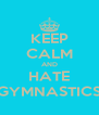 KEEP CALM AND HATE GYMNASTICS - Personalised Poster A4 size