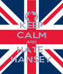 KEEP CALM AND HATE  HANSEY - Personalised Poster A4 size