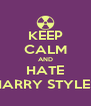 KEEP CALM AND HATE HARRY STYLES - Personalised Poster A4 size