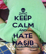 KEEP CALM AND HATE HASIB - Personalised Poster A4 size