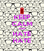 KEEP CALM AND HATE HATE - Personalised Poster A4 size
