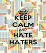 KEEP CALM AND HATE HATERS - Personalised Poster A4 size