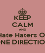 KEEP CALM AND Hate Haters Of ONE DIRECTION - Personalised Poster A4 size