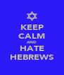 KEEP CALM AND HATE HEBREWS - Personalised Poster A4 size