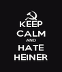 KEEP CALM AND HATE HEINER - Personalised Poster A4 size