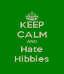 KEEP CALM AND Hate Hibbies - Personalised Poster A4 size