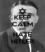 KEEP CALM AND HATE HITLER - Personalised Poster A4 size