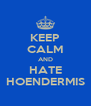 KEEP CALM AND HATE HOENDERMIS - Personalised Poster A4 size