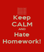 Keep CALM AND Hate Homework! - Personalised Poster A4 size