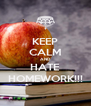 KEEP CALM AND HATE HOMEWORK!!! - Personalised Poster A4 size