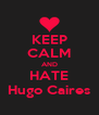 KEEP CALM AND HATE Hugo Caires - Personalised Poster A4 size