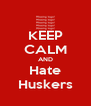 KEEP CALM AND Hate Huskers - Personalised Poster A4 size