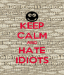 KEEP CALM AND HATE IDIOTS - Personalised Poster A4 size