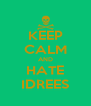 KEEP CALM AND HATE IDREES - Personalised Poster A4 size