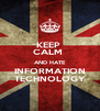 KEEP  CALM  AND HATE INFORMATION TECHNOLOGY - Personalised Poster A4 size