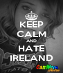 KEEP CALM AND HATE IRELAND - Personalised Poster A4 size