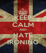 KEEP CALM AND HATE IRONING - Personalised Poster A4 size
