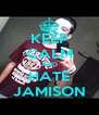 KEEP CALM AND HATE JAMISON - Personalised Poster A4 size