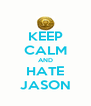 KEEP CALM AND HATE JASON - Personalised Poster A4 size