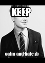 KEEP  calm and hate jb  - Personalised Poster A4 size