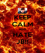 KEEP CALM AND HATE JB!! - Personalised Poster A4 size