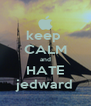 keep  CALM and HATE jedward - Personalised Poster A4 size
