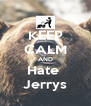 KEEP CALM AND Hate  Jerrys - Personalised Poster A4 size