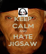 KEEP CALM AND HATE JIGSAW - Personalised Poster A4 size