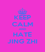 KEEP CALM AND HATE JING ZHI - Personalised Poster A4 size