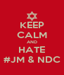 KEEP CALM AND HATE #JM & NDC - Personalised Poster A4 size