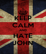 KEEP CALM AND HATE JOHN - Personalised Poster A4 size