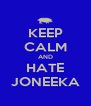 KEEP CALM AND HATE JONEEKA - Personalised Poster A4 size