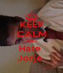 KEEP CALM AND Hate  Jorje  - Personalised Poster A4 size