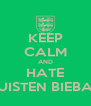 KEEP CALM AND HATE JUISTEN BIEBAR - Personalised Poster A4 size