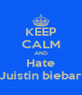 KEEP CALM AND Hate Juistin biebar - Personalised Poster A4 size