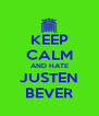 KEEP CALM AND HATE JUSTEN BEVER - Personalised Poster A4 size
